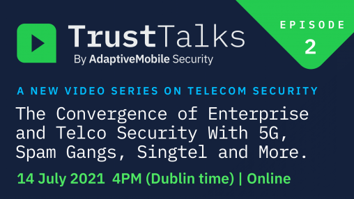 The Convergence of Enterprise and Telco Security with 5G, Spam Gangs, xDR and more.